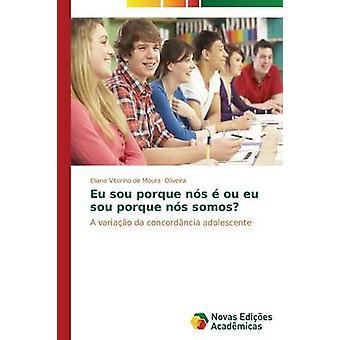 Eu sou porque ns  ou eu sou porque ns somos by Oliveira Eliane Vitorino de Moura