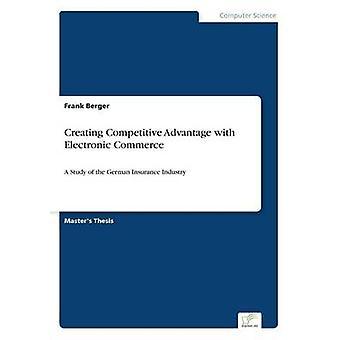 Créer un avantage concurrentiel avec le Commerce électronique par Berger & Frank