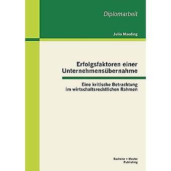 Erfolgsfaktoren einer Unternehmensbernahme Eine kritische Gedanken im wirtschaftsrechtlichen Rahmen door Maeding & Julia