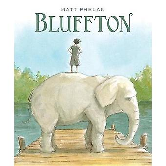 Bluffton - My Summers with Buster by Matt Phelan - Matt Phelan - 97807