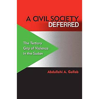 A Civil Society Deferred - The Tertiary Grip of Violence in the Sudan