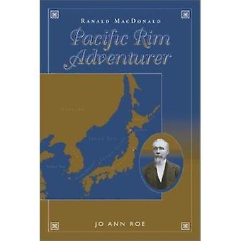 Ranald MacDonald - Pacific Rim Adventurer by JoAnn Roe - Jo Ann Roe -