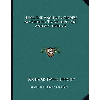 Hippa the Ancient Goddess According to Ancient Art and Mythology by R