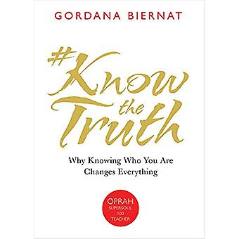 #Knowthetruth - Why Knowing Who You Are Changes Everything by Gordana