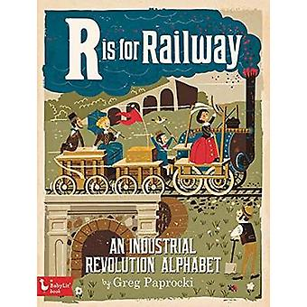 R is for Railway - An Industrial Revolution Alphabet by Greg Paprocki