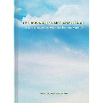 The Boundless Life Challenge - 90 Days to Transform Your Mindset--and