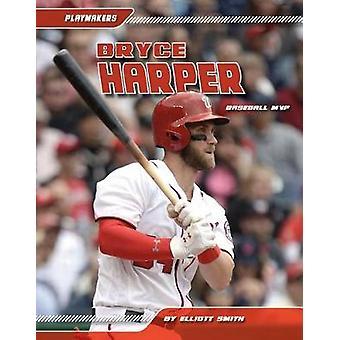 Bryce Harper - Baseball MVP by Elliott Smith - 9781532111495 Book