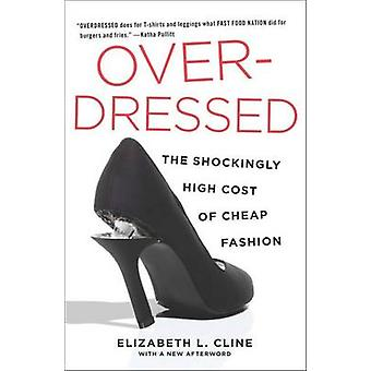 Overdressed - The Shockingly High Cost of Cheap Fashion by Elizabeth L