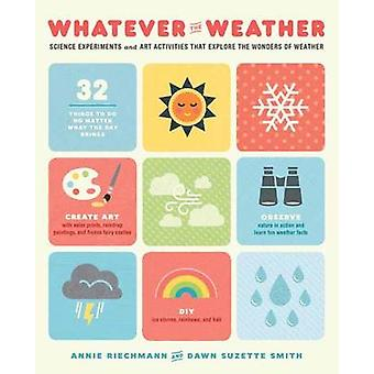 Whatever the Weather - Science Experiments and Art Activities That Exp