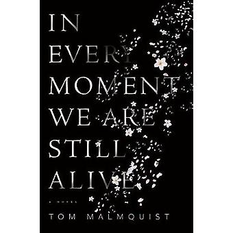 In Every Moment We Are Still Alive by Tom Malmquist - 9781612197111 B