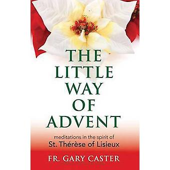 The Little Way of Advent - Meditations in the Spirit of St Therese of