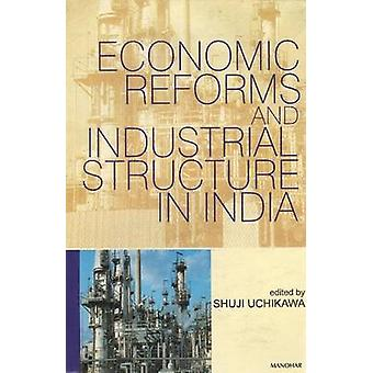 Economic Reforms and Industrial Structure in India by Shuji Uchikawa