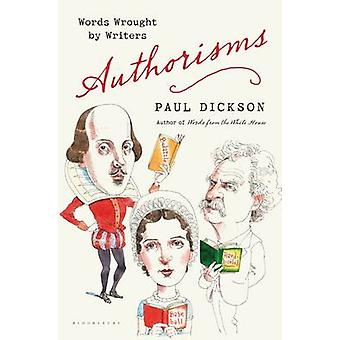 Authorisms - Words Wrought by Writers by Paul Dickson - 9781620405406