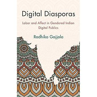 Digital Diasporas: Labor and Affect in Gendered Indian Digital Publics
