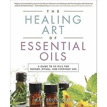 The Healing Art of Essential Oils - A Guide to 50 Oils for Remedy - Ri