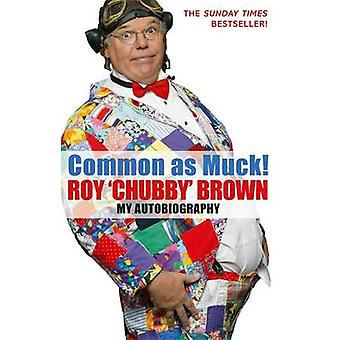 Common as Muck! - The Autobiography of Roy Chubby Brown by Roy Chubby