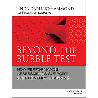 Beyond the Bubble Test - How Performance Assessments Support 21st Cent
