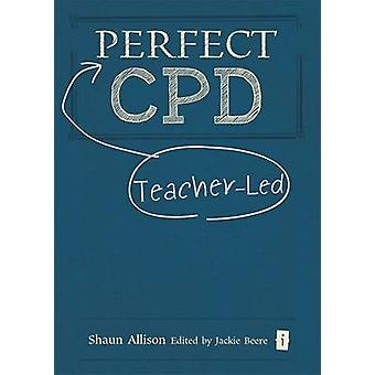 The Perfect Teacher-Led CPD by Shaun Allison - Jackie Beere - 9781781