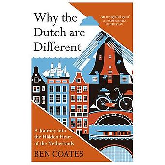 Why the Dutch are Different - A Journey into the Hidden Heart of the N
