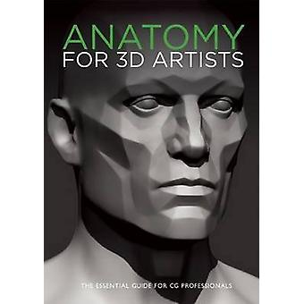 Anatomy for 3D Artists - The Essential Guide for CG Professionals by 3