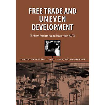 Free Trade and Uneven Development - North American Apparel Industry Af