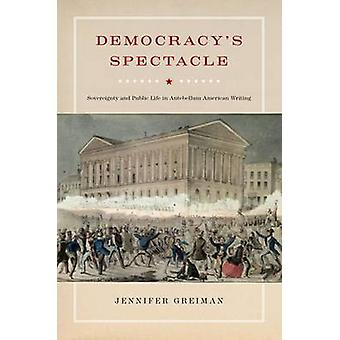 Democracy's Spectacle - Sovereignty and Public Life in Antebellum Amer
