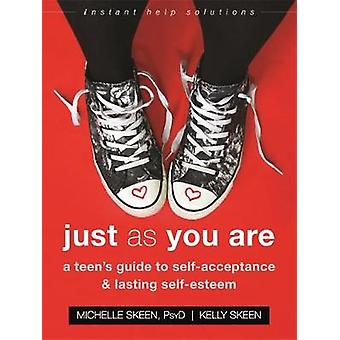 Just As You Are - A Teen's Guide to SelfAcceptance and Lasting SelfEst