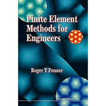 Finite Element Methods for Engineers (New edition) by Roger T. Fenner