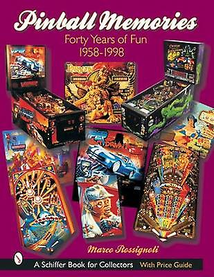 Pinball Memories - Forty Years of Fun 1958-1998 by Marco Rossignoli -