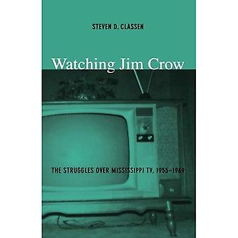 Watching Jim Crow: The Struggles Over Mississippi, 1955-1969 (Console-ing Passions)