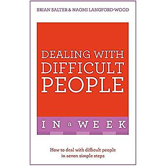 Dealing With Difficult People In A Week: How To Deal With Difficult People In Seven Simple Steps