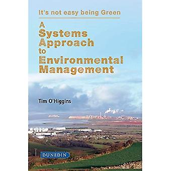 A Systems Approach to Environmental Management: It's Not Easy Being Green