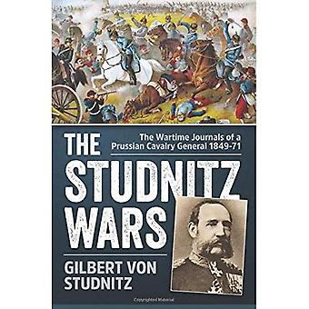 The Studnitz Wars: The Wartime Journals of a Prussian Cavalry General 1849-71