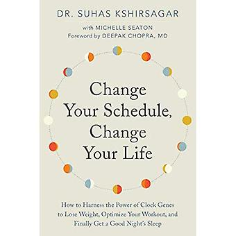 Change Your Schedule, Change Your LIfe: How to Harness the Power of Clock� Genes to Lose Weight, Optimize Your Workout, and Finally Get a Good Night's� Sleep