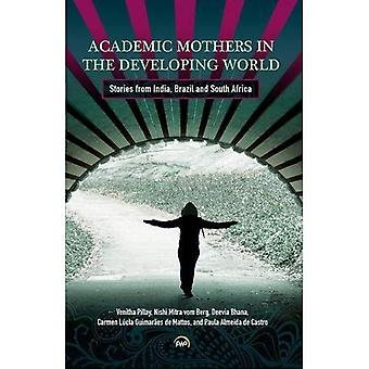 Academic Mothers In The Developing World: Stories From India, Brazil And South Africa