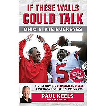 If These Walls Could Talk:� Ohio State Buckeyes: Stories from the Buckeyes Sideline, Locker Room, and Press Box (If These Walls Could Talk)