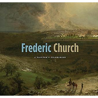 Frederic Church - A Painter's Pilgrimage by Kenneth John Myers - 97803