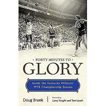 Quarante Minutes de gloire: à l'intérieur 1978 championnat des Kentucky Wildcats