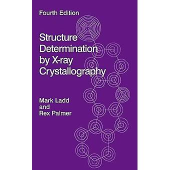 Structure Determination by Xray Crystallography by Ladd & Mark F.C.