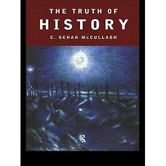 The Truth of History by McCullagh & C. Behan