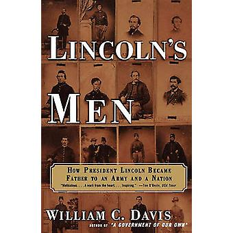 Lincolns Men How President Lincoln Became Father to an Army and a Nation by Davis & William C.