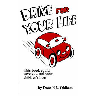 Drive for Your Life by Oldham & Donald L.