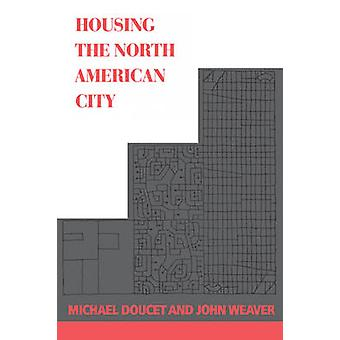 Housing the North American City by Doucet & Michael J.