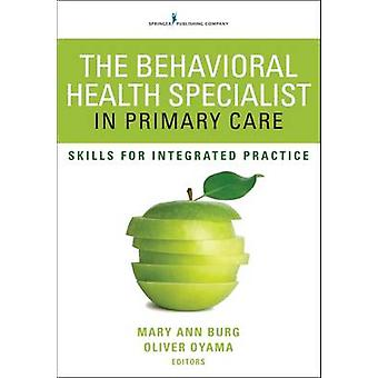 Behavioral Health Specialist in Primary Care Skills for Integrated Practice by Burg & Mary Ann