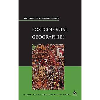 Postcolonial Geographies by Blunt & Alison