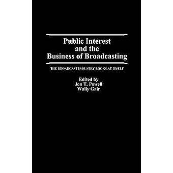 Public Interest and the Business of Broadcasting The Broadcast Industry Looks at Itself by Powell & Jon T.