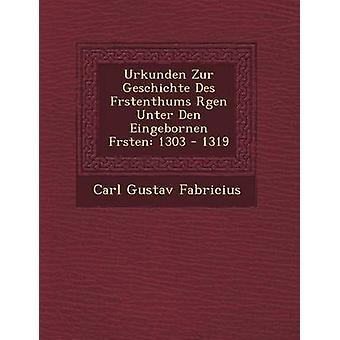 Urkunden Zur Geschichte Des Frstenthums Rgen Unter Den Eingebornen Frsten 1303  1319 by Fabricius & Carl Gustav