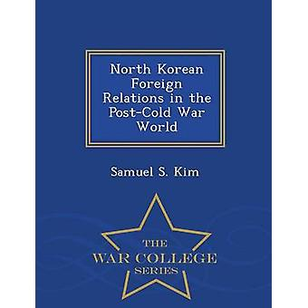 North Korean Foreign Relations in the PostCold War World  War College Series by Kim & Samuel S.
