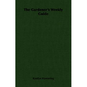 The Gardeners Weekly Guide by Mannering & Rosslyn