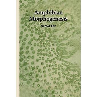 Amphibian Morphogenesis by Fox & Harold